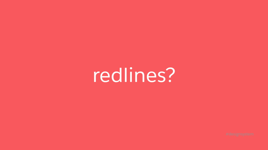 redlines? #designsystem