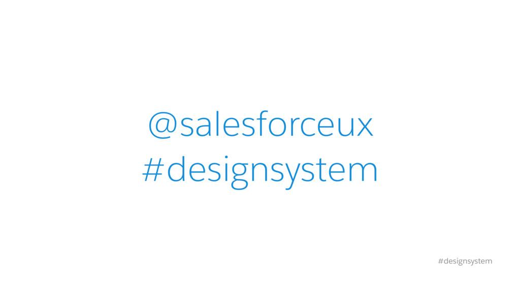 @salesforceux #designsystem #designsystem
