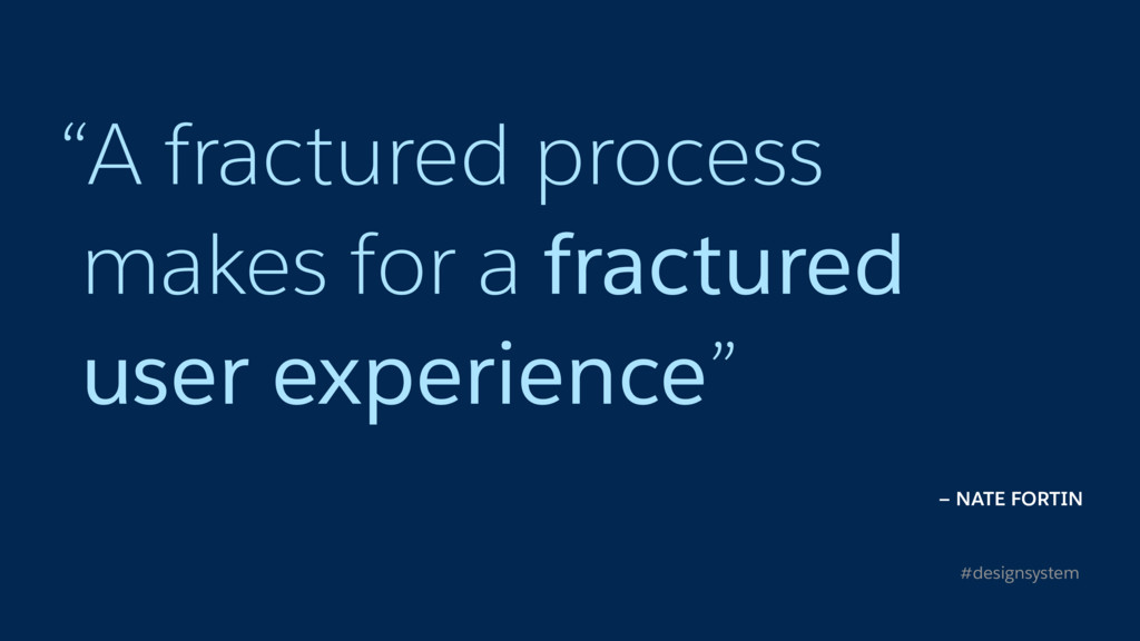 """A fractured process makes for a fractured user..."