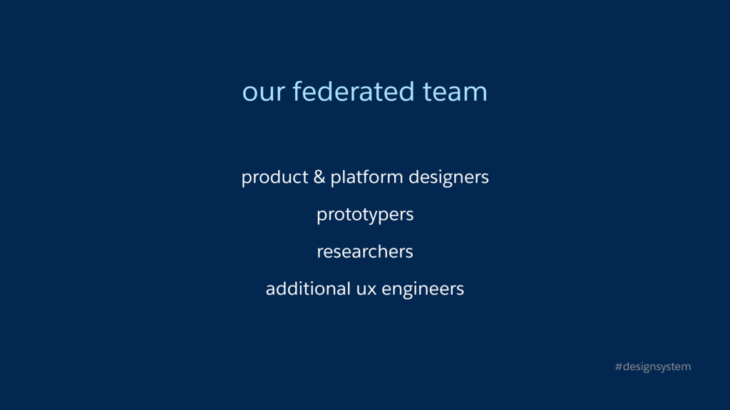 our federated team product & platform designers...