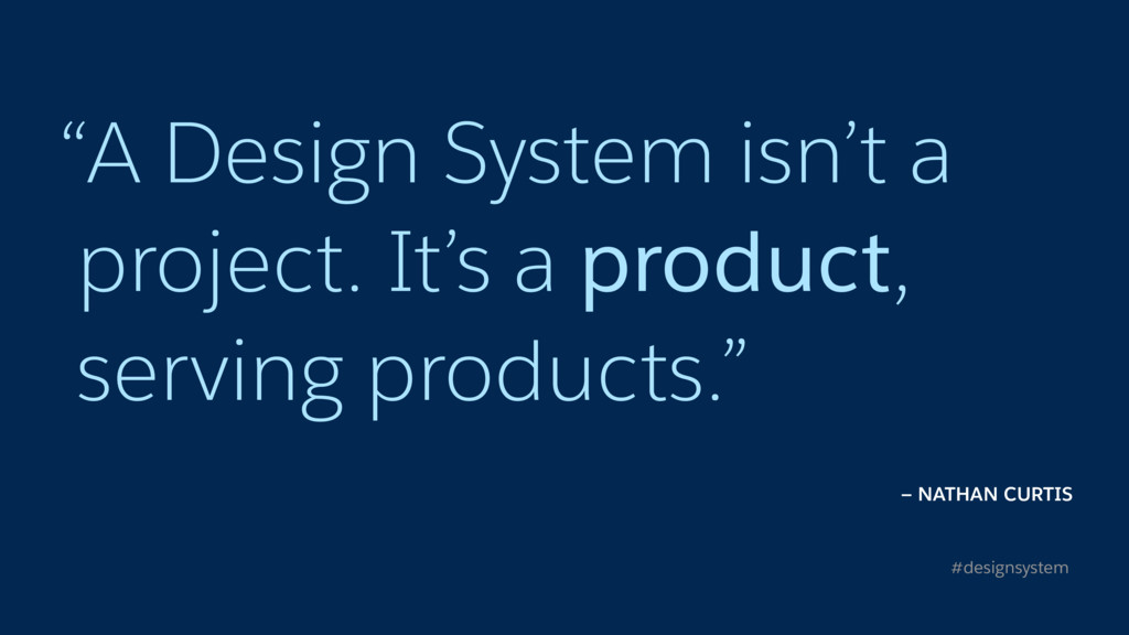 """A Design System isn't a project. It's a produc..."