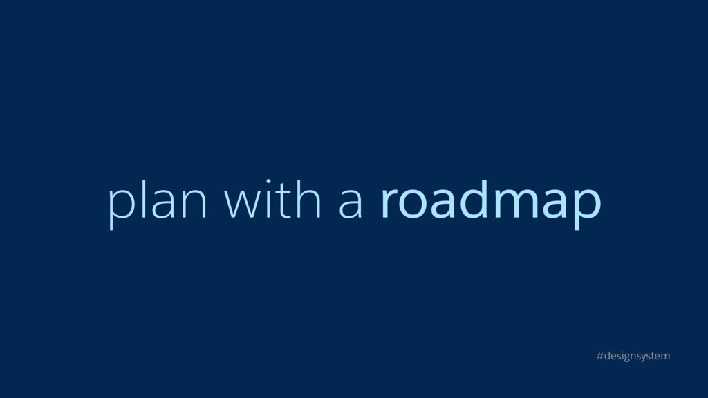 plan with a roadmap #designsystem