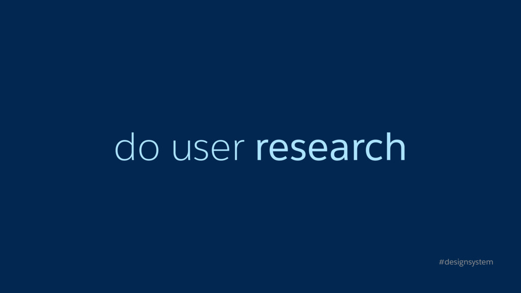 do user research #designsystem
