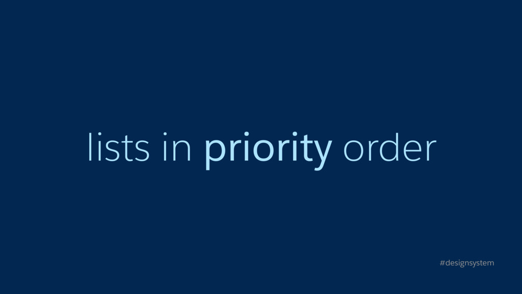 lists in priority order #designsystem