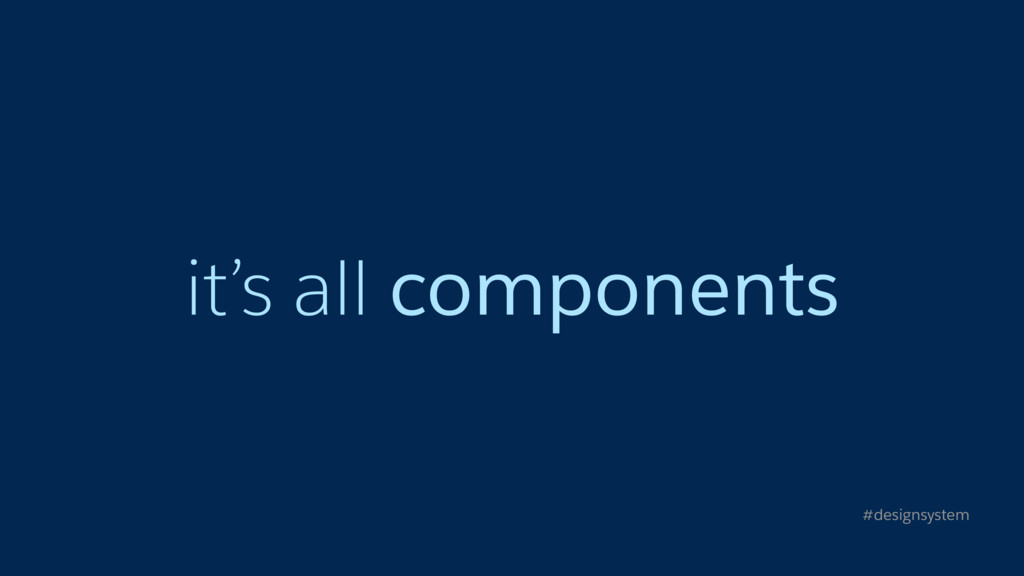 it's all components #designsystem