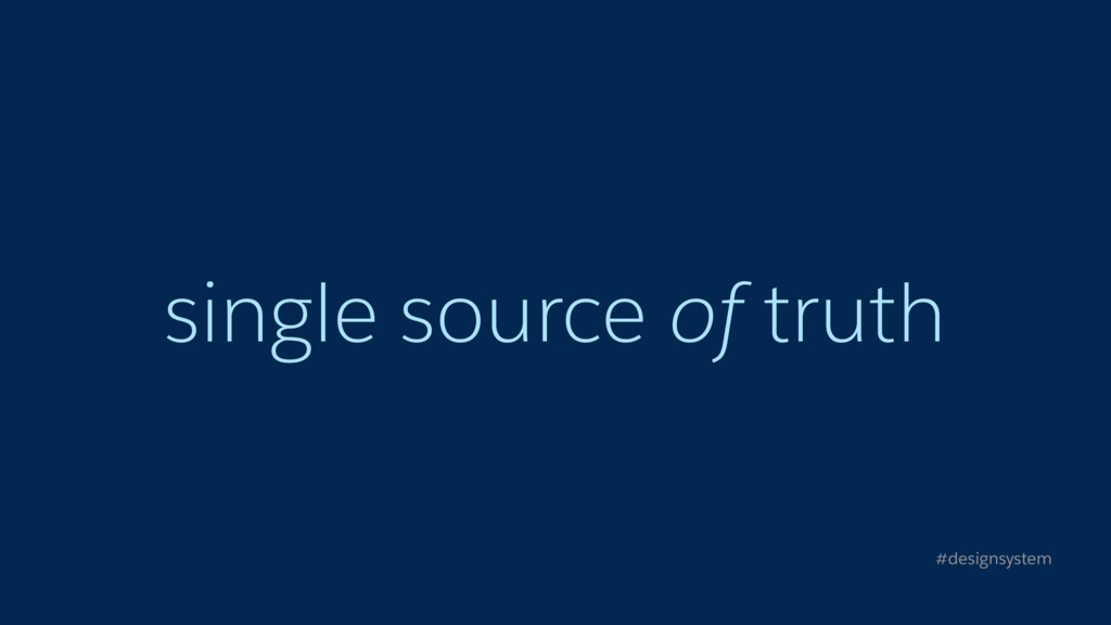 single source of truth #designsystem