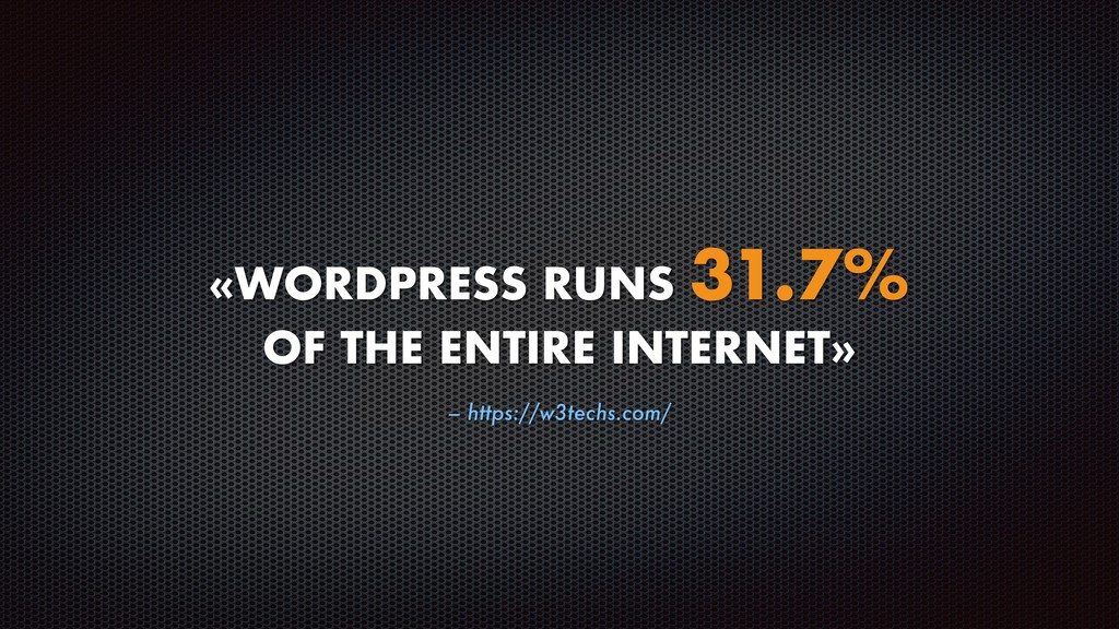 – https://w3techs.com/ «WORDPRESS RUNS 31.7% OF...