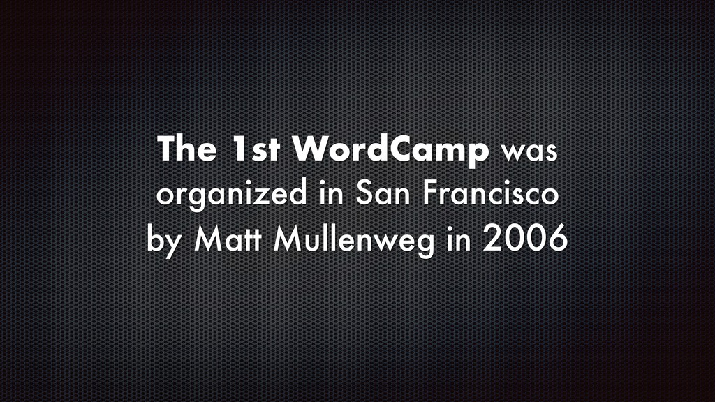 The 1st WordCamp was organized in San Francisco...