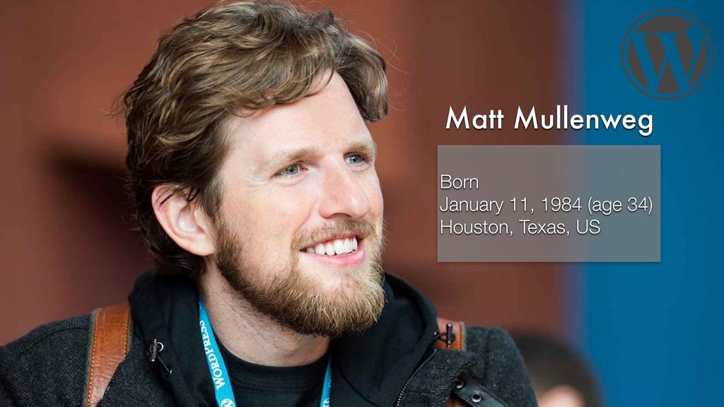 Matt Mullenweg Born January 11, 1984 (age 34) H...