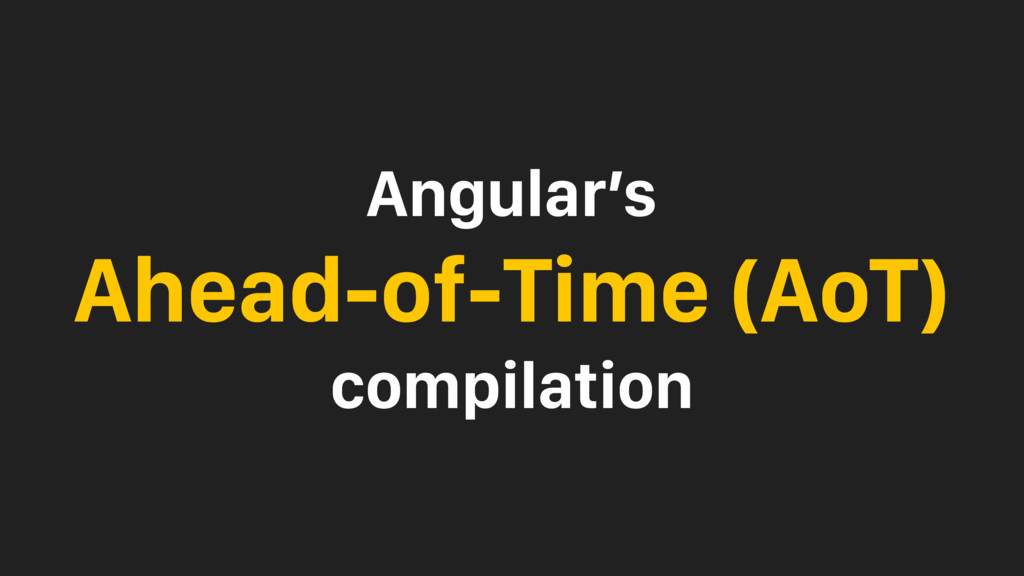 Angular's Ahead-of-Time (AoT) compilation
