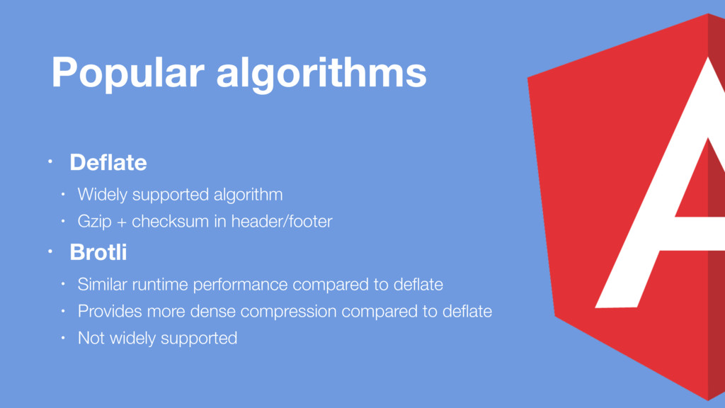 Popular algorithms • Deflate • Widely supported ...