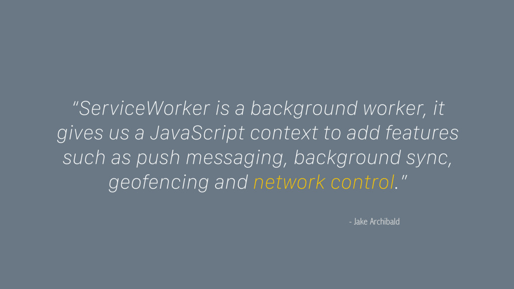 "- Jake Archibald ""ServiceWorker is a background..."