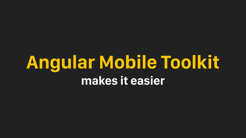 Angular Mobile Toolkit makes it easier