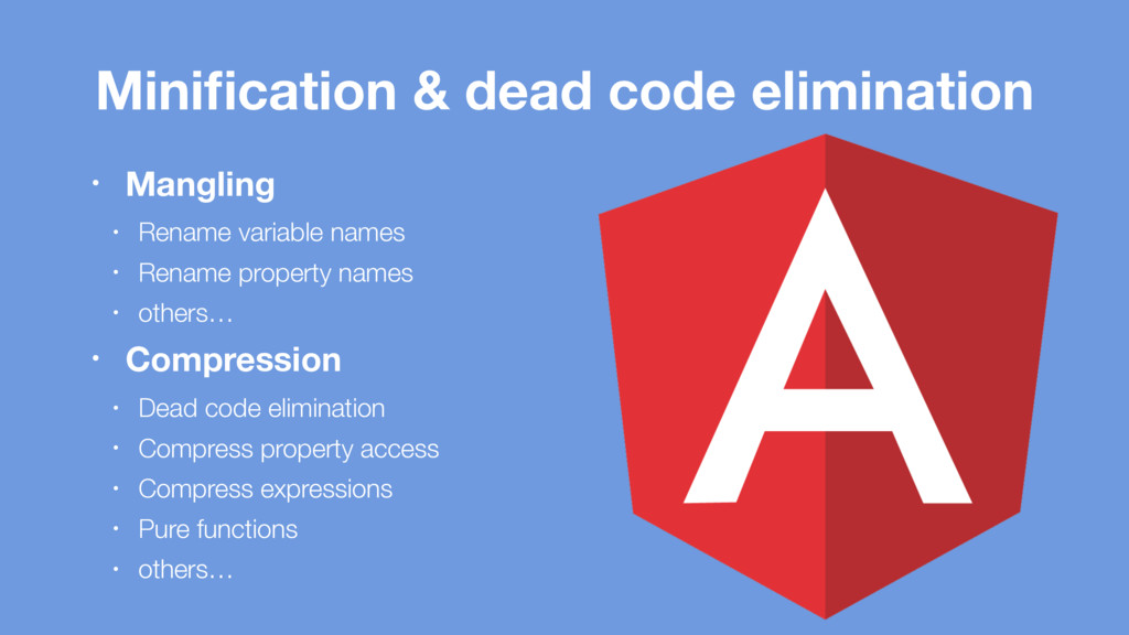 Minification & dead code elimination • Mangling ...
