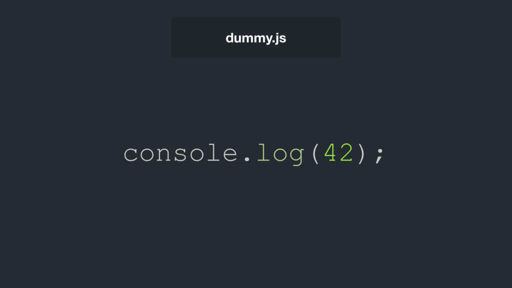 console.log(42); dummy.js