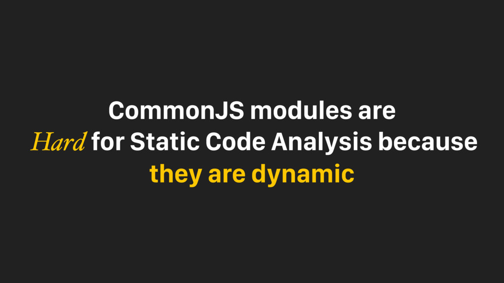 CommonJS modules are Hard for Static Code Analy...