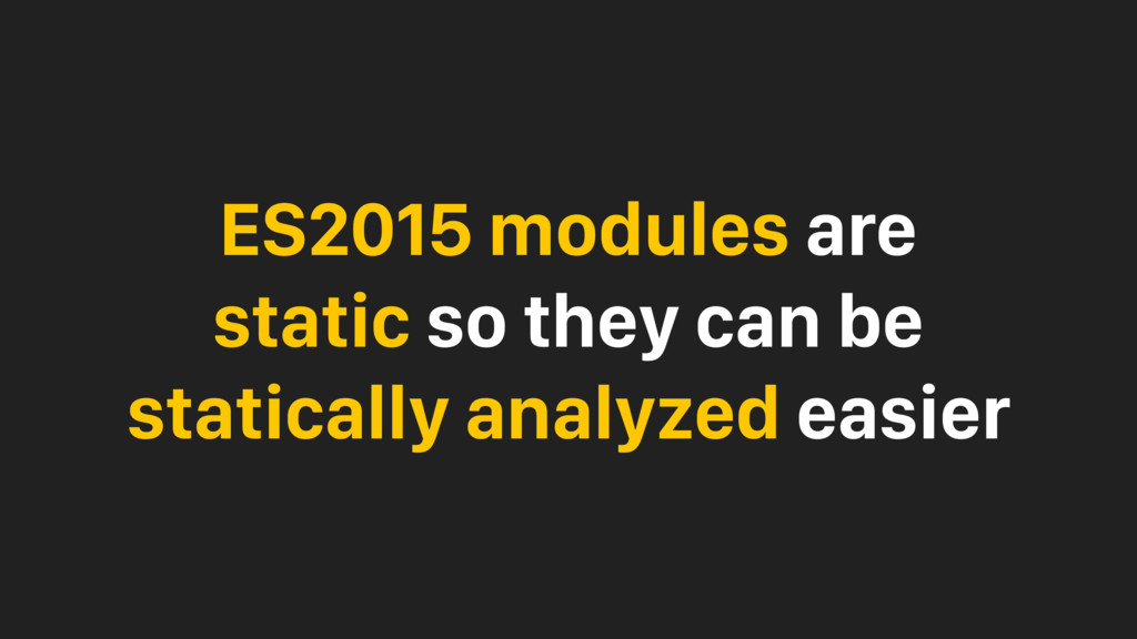 ES2015 modules are static so they can be static...