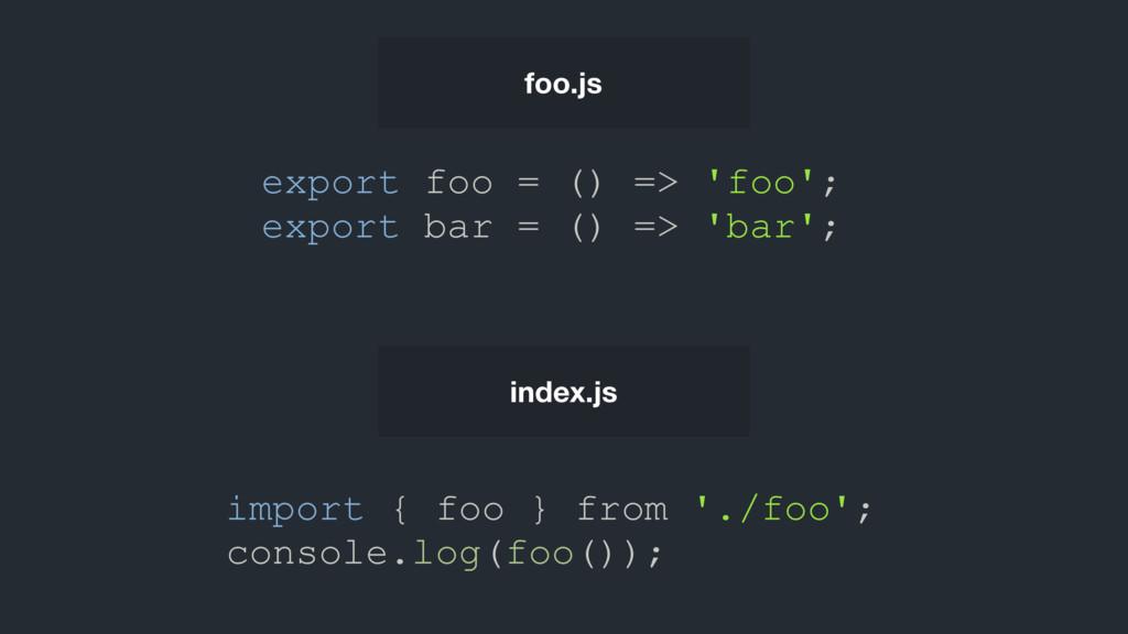 foo.js index.js export foo = () => 'foo'; expor...