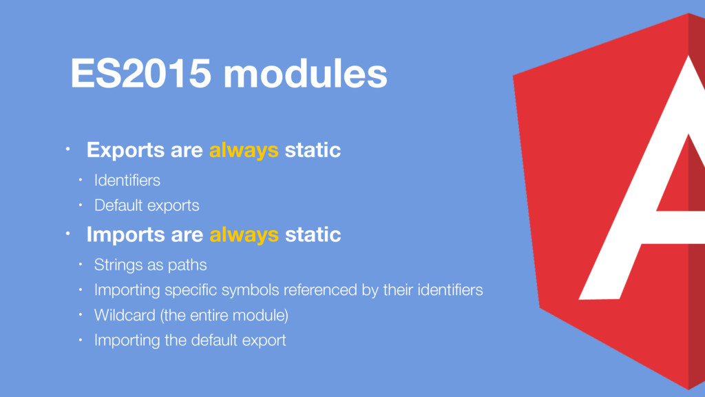 ES2015 modules • Exports are always static • Id...