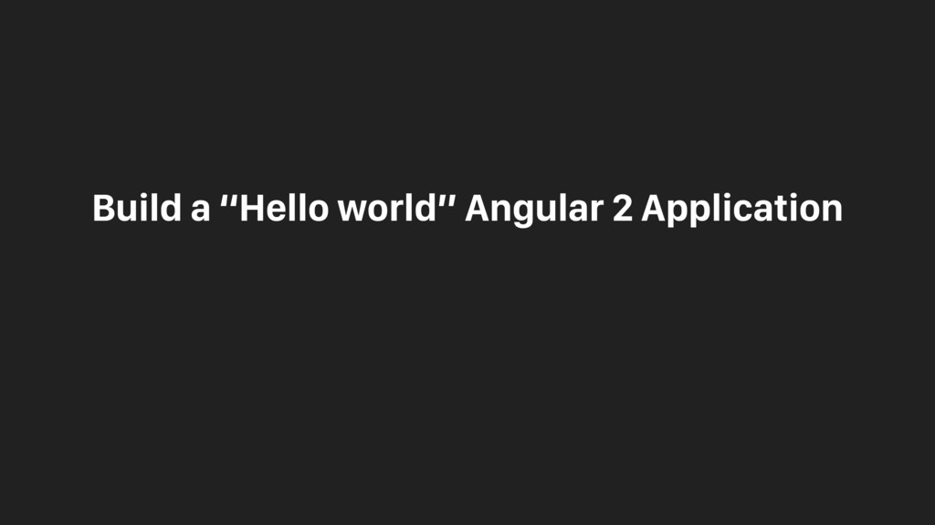 "Build a ""Hello world"" Angular 2 Application wit..."