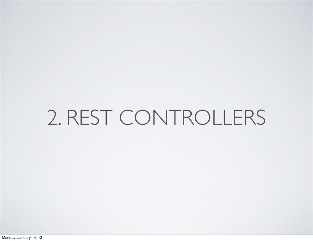 2. REST CONTROLLERS Monday, January 14, 13