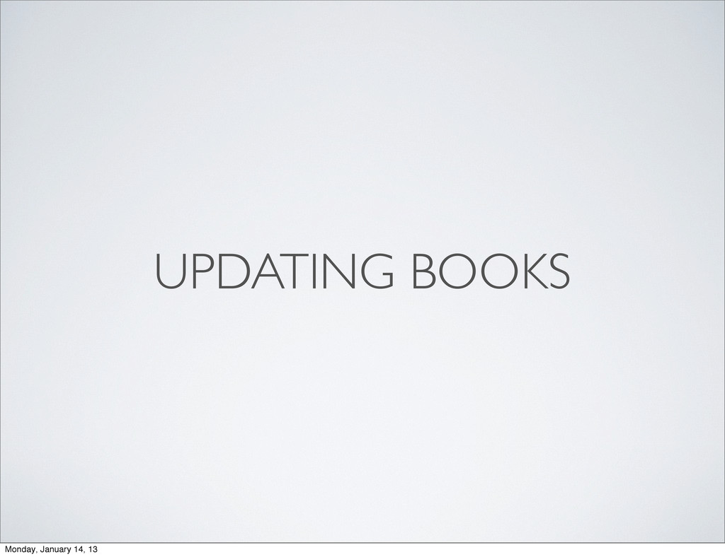 UPDATING BOOKS Monday, January 14, 13