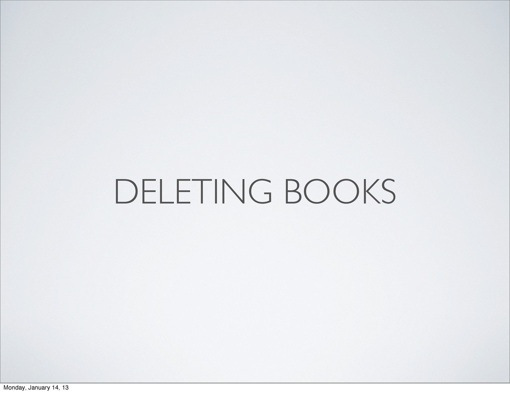 DELETING BOOKS Monday, January 14, 13