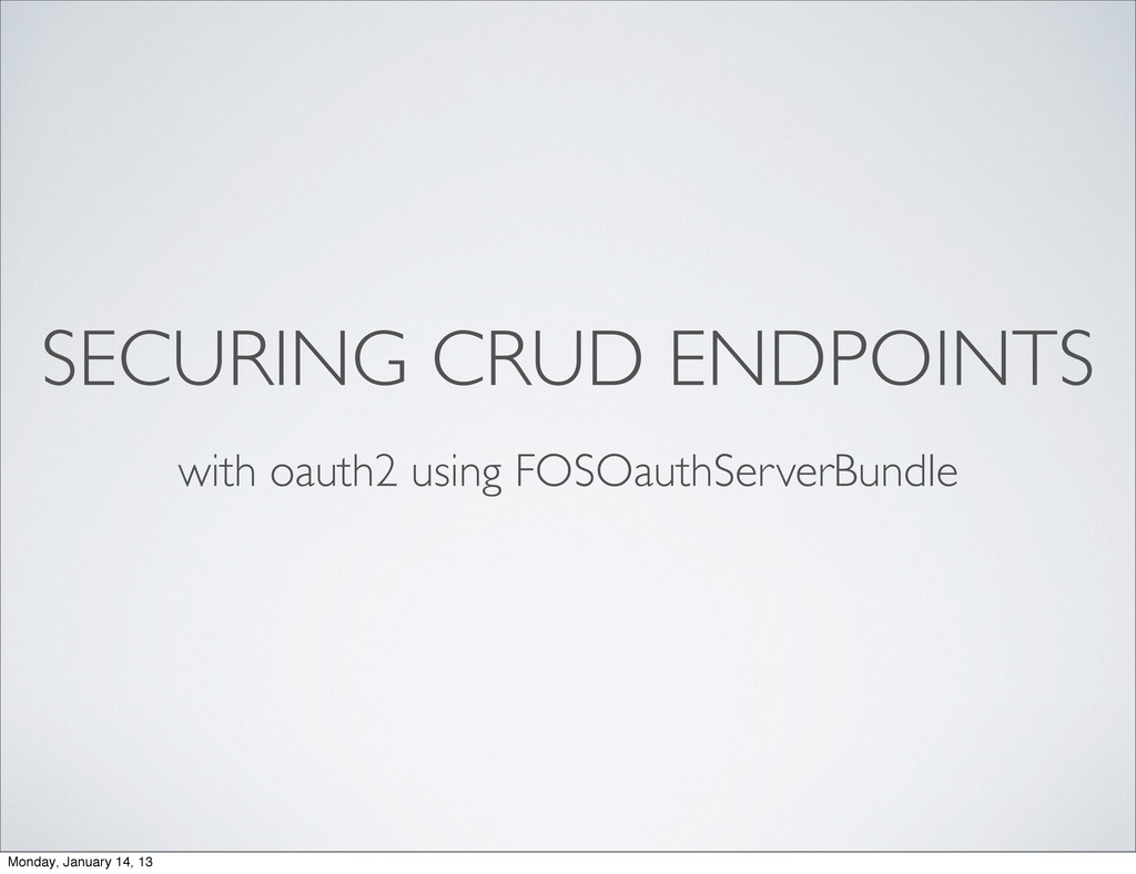 SECURING CRUD ENDPOINTS with oauth2 using FOSOa...