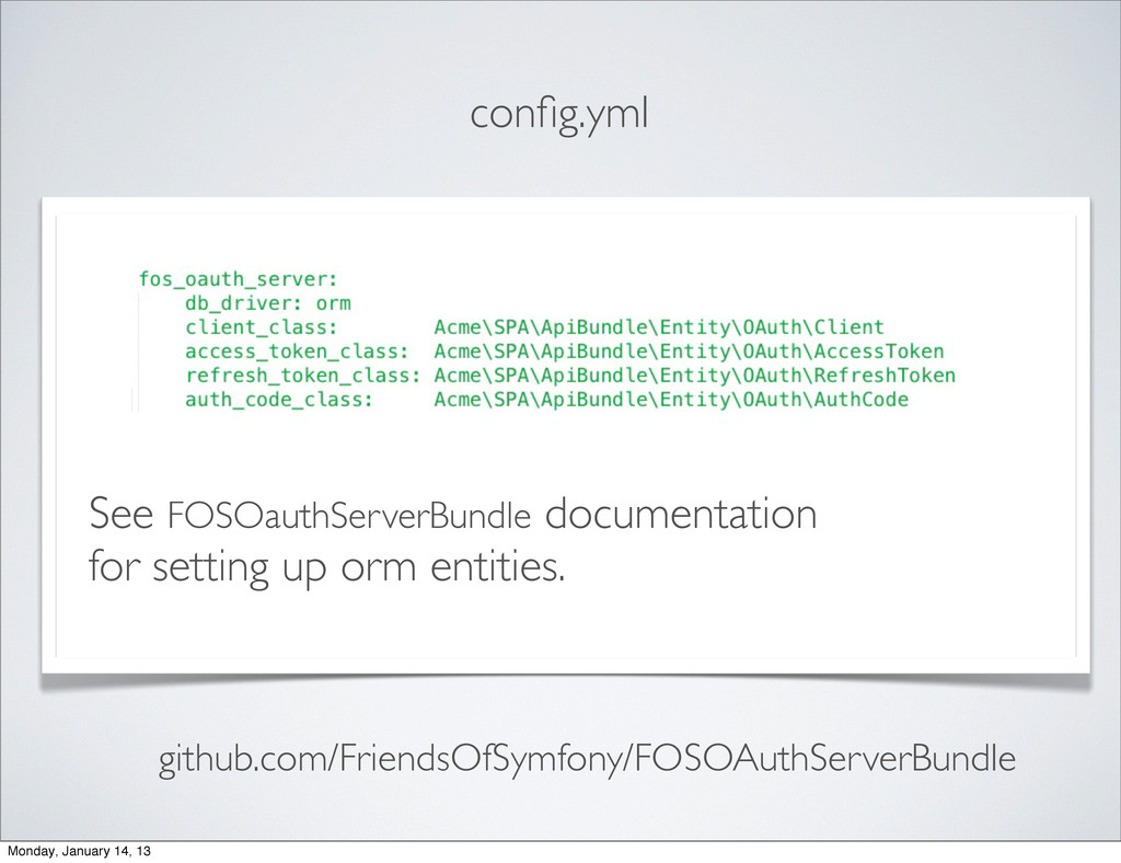 config.yml See FOSOauthServerBundle documentatio...