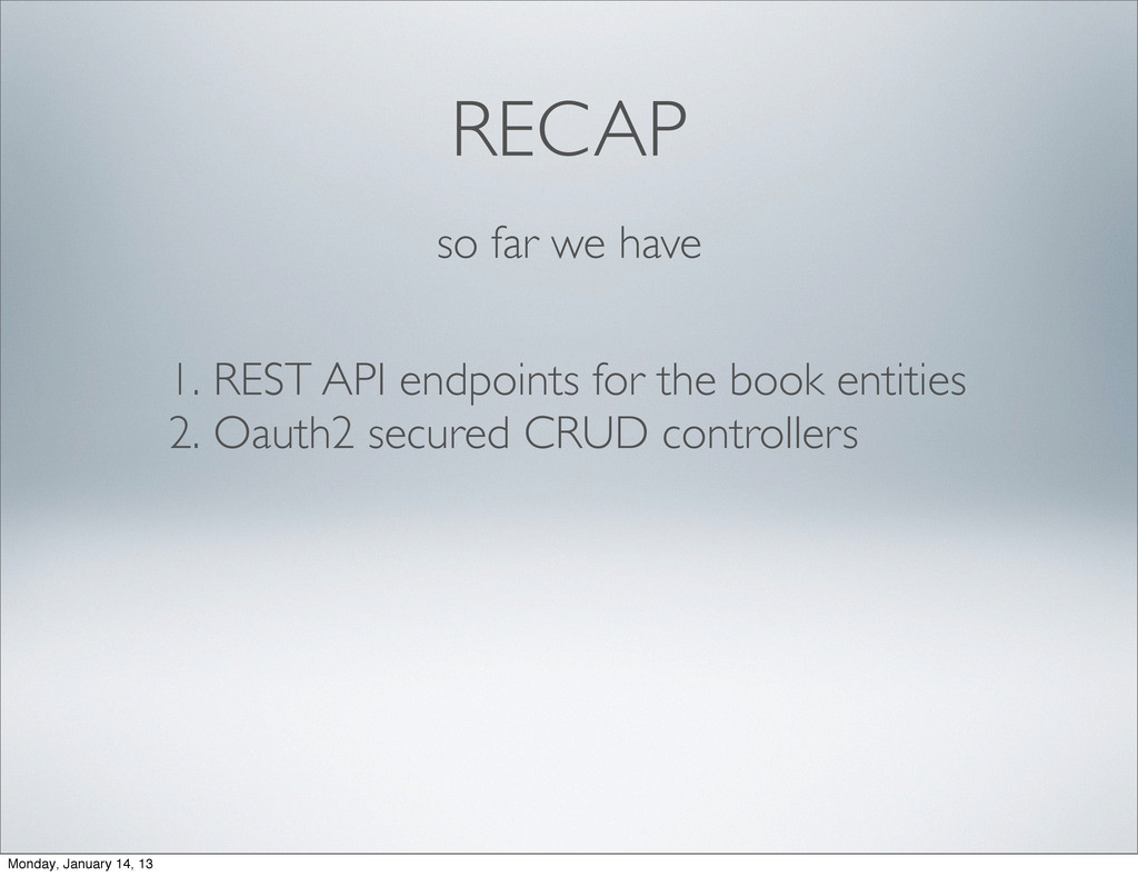 RECAP so far we have 1. REST API endpoints for ...