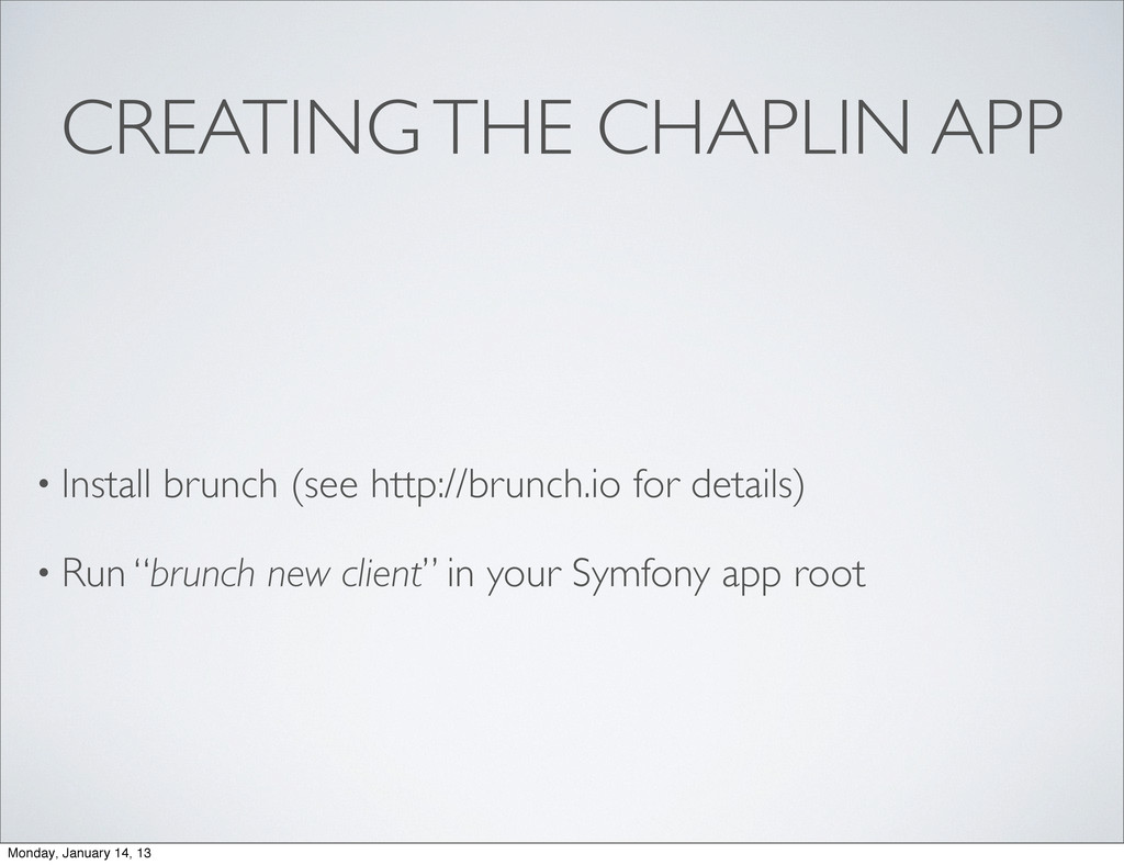 CREATING THE CHAPLIN APP • Install brunch (see ...