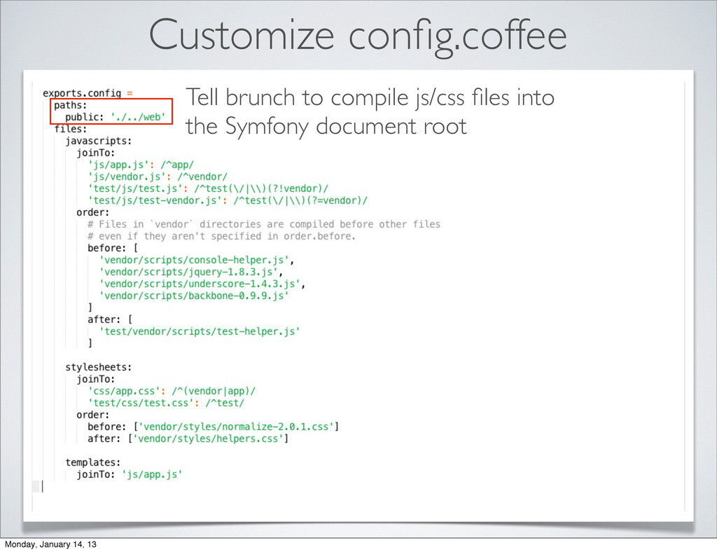 Customize config.coffee Tell brunch to compile j...