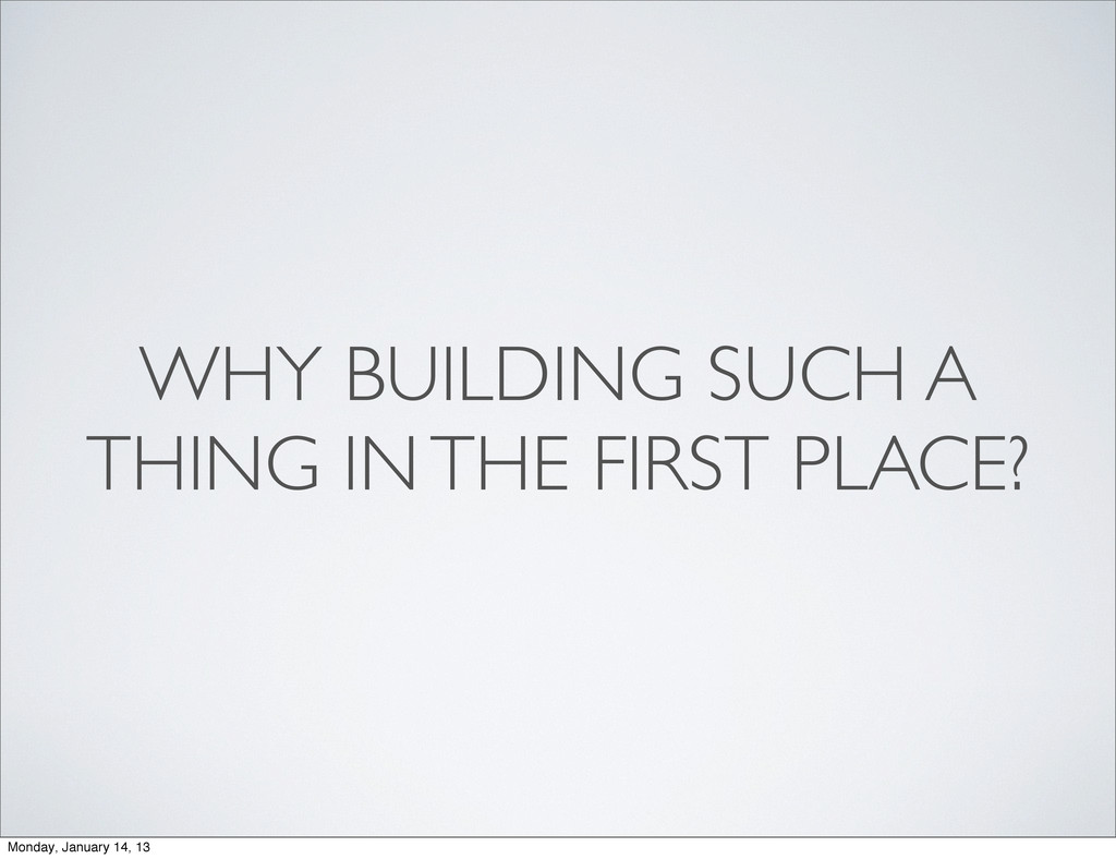 WHY BUILDING SUCH A THING IN THE FIRST PLACE? M...