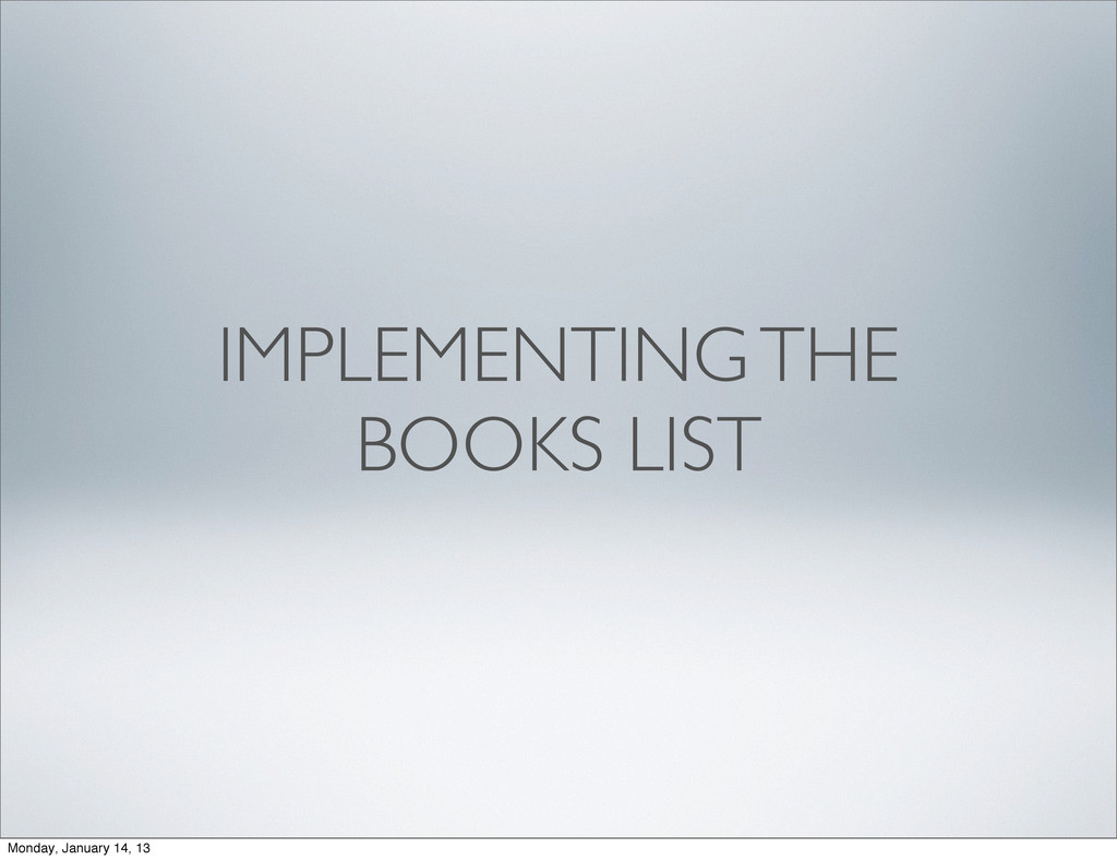 IMPLEMENTING THE BOOKS LIST Monday, January 14,...