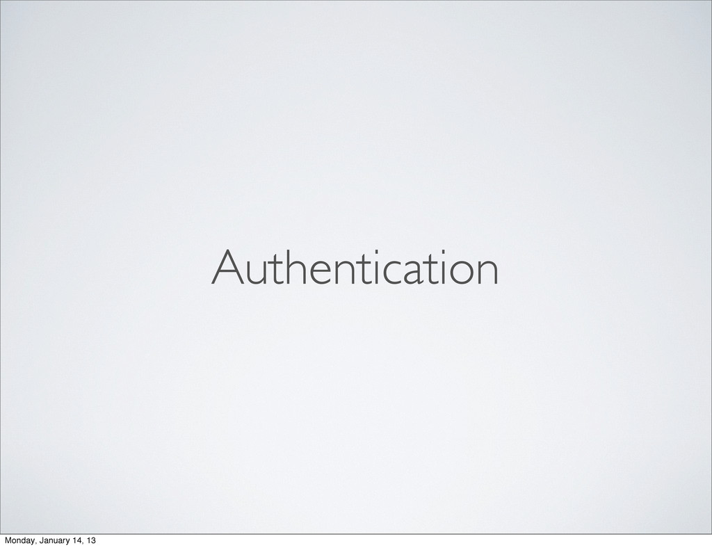 Authentication Monday, January 14, 13