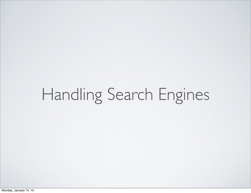Handling Search Engines Monday, January 14, 13