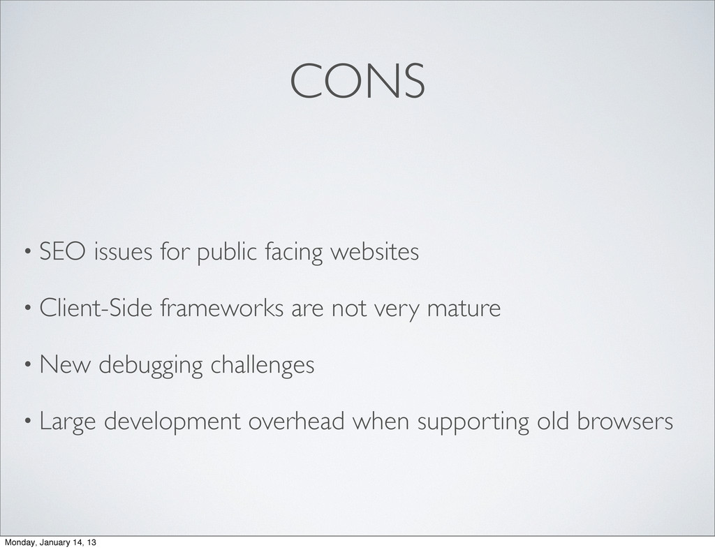 CONS • SEO issues for public facing websites • ...