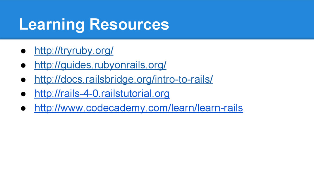 Learning Resources ● http://tryruby.org/ ● http...