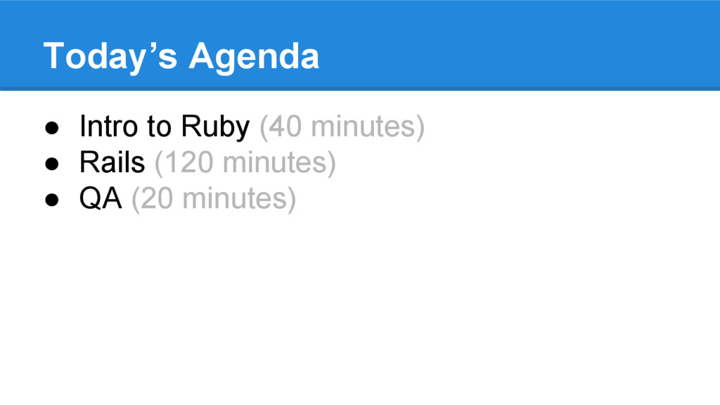 Today's Agenda ● Intro to Ruby (40 minutes) ● R...