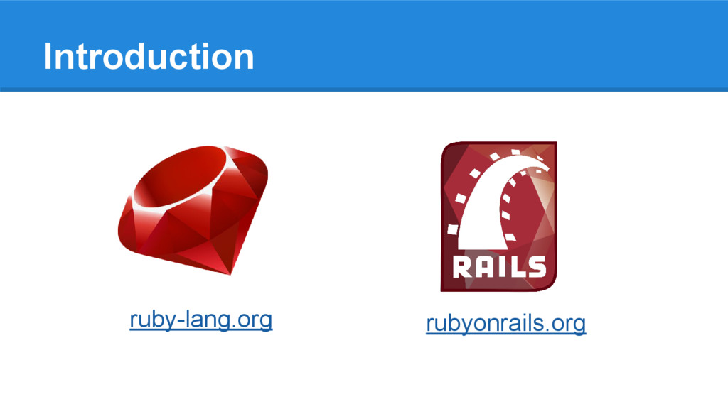 Introduction rubyonrails.org ruby-lang.org