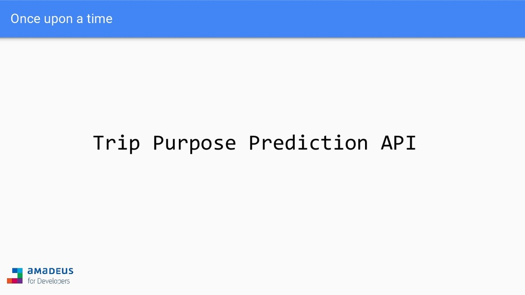 Trip Purpose Prediction API Once upon a time