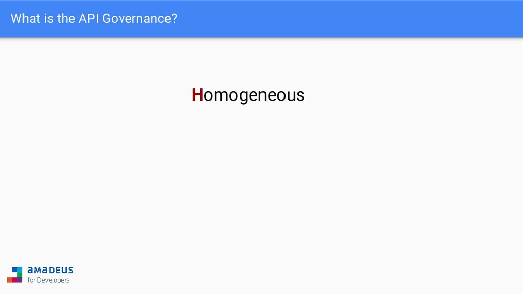 What is the API Governance? Homogeneous