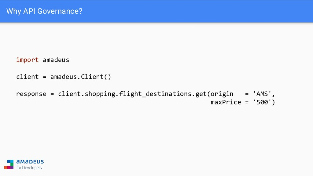 Why API Governance? import amadeus client = ama...