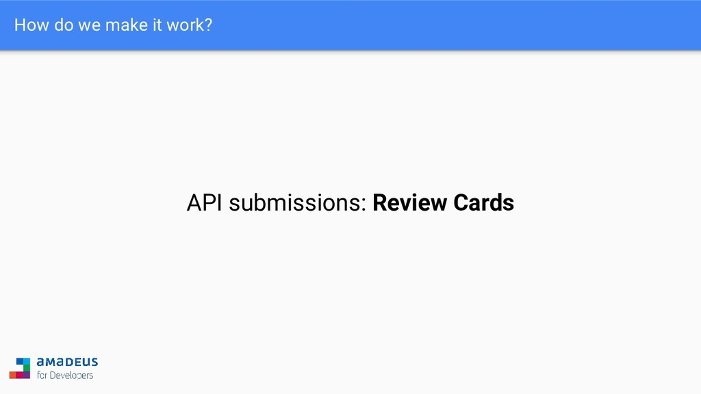 How do we make it work? API submissions: Review...