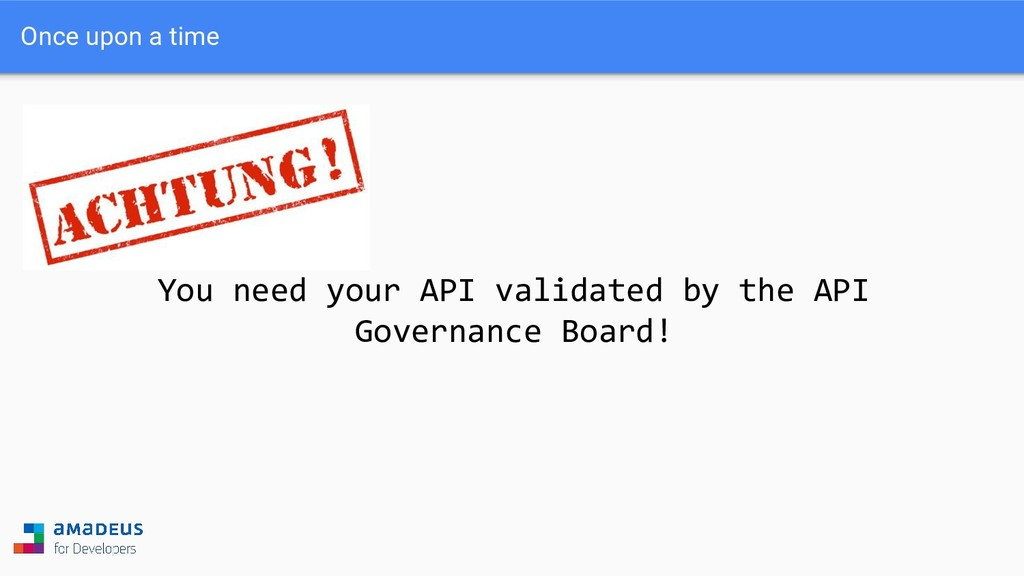 You need your API validated by the API Governan...