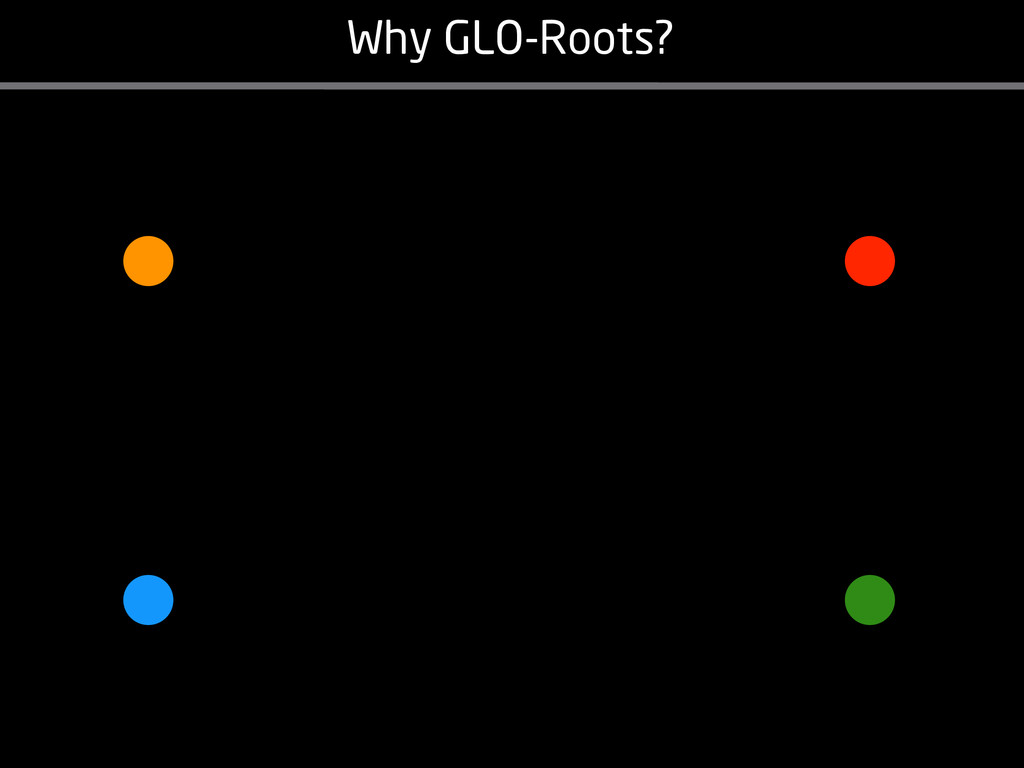 Why GLO-Roots?