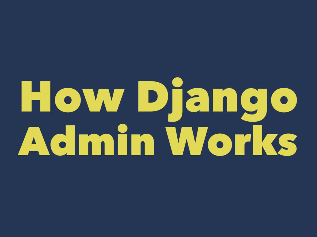 How Django Admin Works