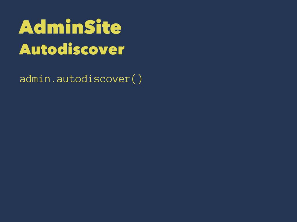 AdminSite Autodiscover admin.autodiscover()