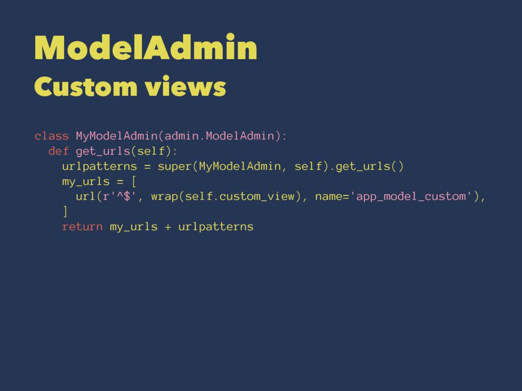 ModelAdmin Custom views class MyModelAdmin(admi...
