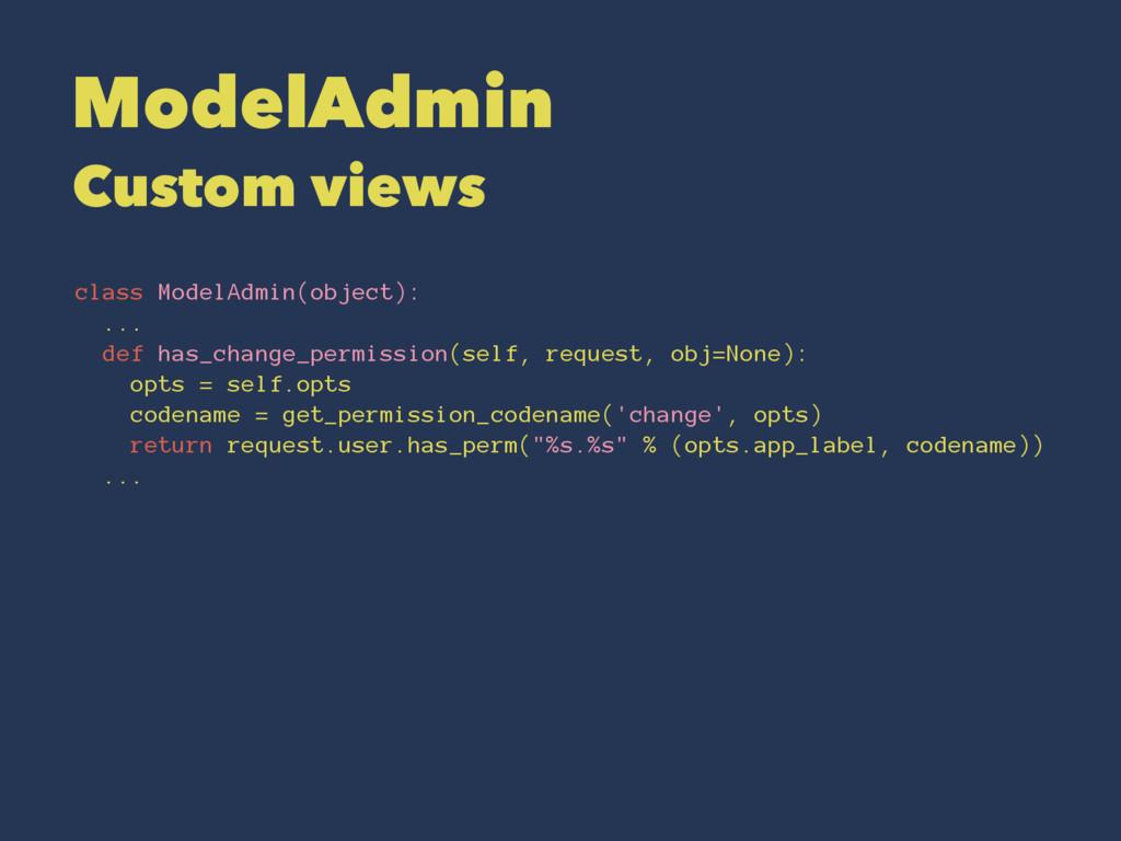ModelAdmin Custom views class ModelAdmin(object...